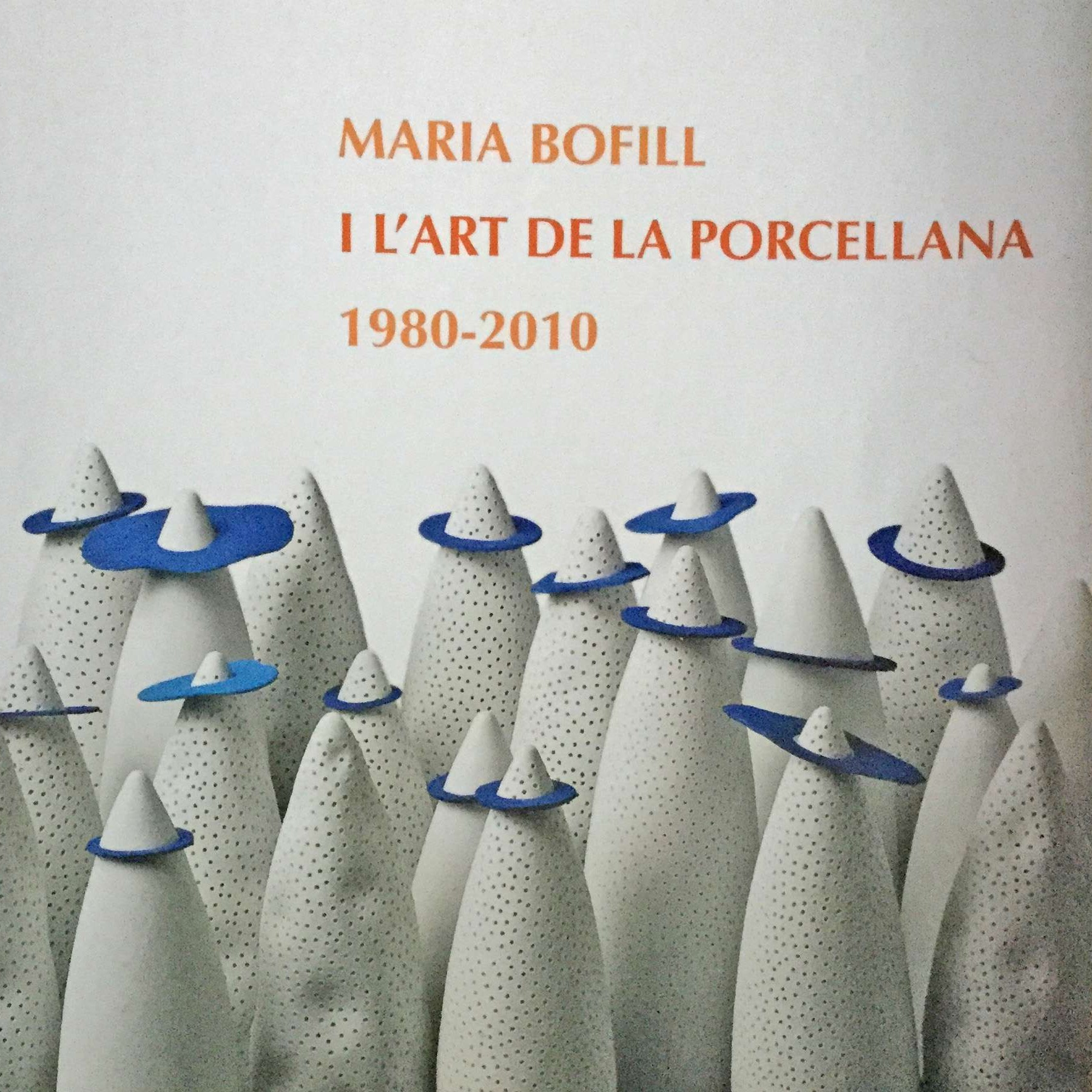 Catalogue – Maria Bofill I l'art de Porcellana 2010 -2011